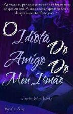 O Idiota Do Amigo Do Meu Irmão by LariLerry