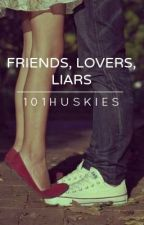 Friends, Lovers, Liars (On Hold) by 101Huskies