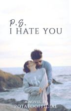 P.S. I Hate You // z.m. ✓ by PotatoOfficial