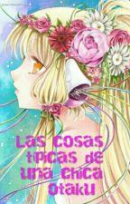 Las cosas tipicas de una chica otaku by Gabrielita202
