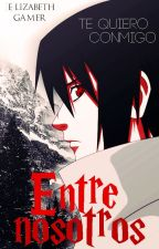 *Entre nosotros* |Uchiha Sasuke|  by elizabethgamer