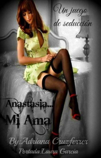 Mi Ama, Anastasia [EN PAUSA. EDITANDO]
