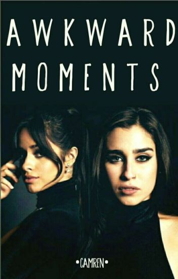 Awkward Moments☆ [Camren]