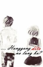 Hanggang dito na lang ba? by charotera101