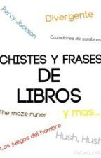 Chistes y Frases de libros by LivvyBlackthorn