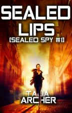 Sealed Lips [Sealed Spy #1] | Wattpad Featured Story by zaraahlie