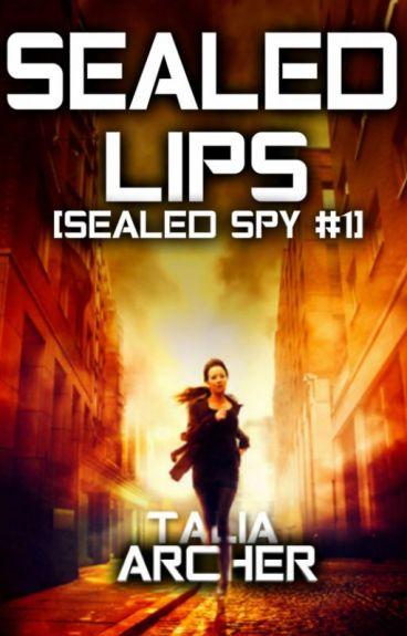 Sealed Lips [Sealed Spy #1] | Wattpad Featured Story by TaliaArcher