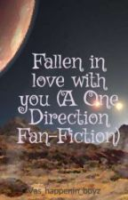 Fallen in love with you (A One Direction Fan-Fiction) by Vas_happenin_boyz