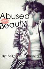 Abused Beauty by AsTheyFallOthersFly