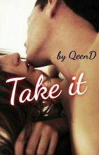 Take it by QueenD-