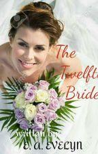 The Twelfth Bride #scholarship2018 by missyEve21896