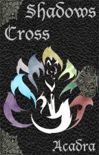 Shadows Cross by Acadra