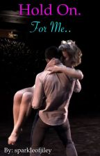 Hold on. For me ~ the next step jiley fanfic by sparkleofjiley