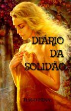 DIÁRIO DA SOLIDÃO. ( EM REVISÃO.) by MacedoPena