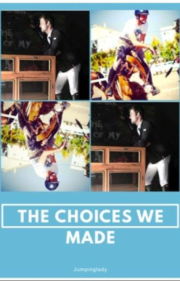 The choices we made!