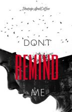 Don't Remind Me by ShutUpAndCoffee