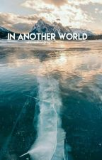 In Another World • Liam Dunbar [1] AU by alexandrasgrey