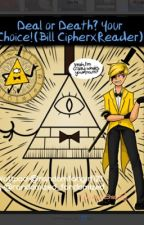 Deal or Death? Your choice! (Bill Cipher x reader) by randomfangirl123