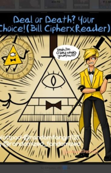 Deal or Death? Your choice! (Bill Cipher x reader)