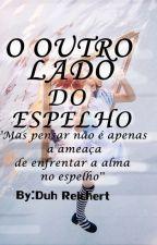 O Outro Lado Do Espelho. by DuhReichert