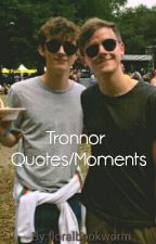 Tronnor Quotes/Moments by lightscomeandgo