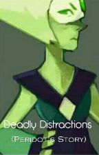 Deadly Distractions - Peridot's Story (COLLAB DISCONTINUED) by HazelSage