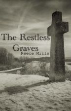 The Restless Graves by ReeceMills