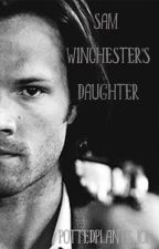 Sam Winchester's Daughter (SLOW UPDATES) by AestheticGarbage123