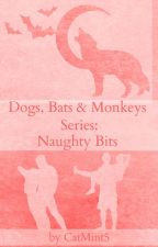Dogs, Bats & Monkeys Series - Naughty Bits by CatMint5