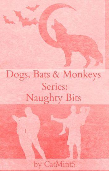 Dogs, Bats & Monkeys Series - Naughty Bits