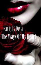 The Ways Of My Heart by KittyDiva