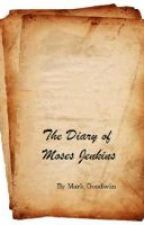 The Diary of Moses Jenkins by moonfish