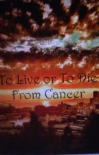 To Live Or To Die From Cancer (Will to Live Series) by KatherineIn