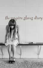The Vampire slaves diary by Underestimated_love