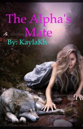 The Alpha's Mate (Teacher/Student) [ON HOLD] by KaylaKh