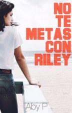 No te metas con Riley (Secuela UPI) by Aby_P_Reader