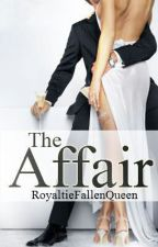 The Affair (New Adult) by RoyaltieFallenQueen