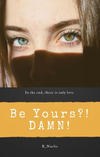 Be Yours?! DAMN!