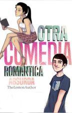 Otra comedia romántica absurda by TheLemonAuthor