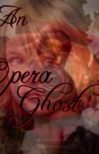 An Opera Ghost Return ( A Phantom of the Opera Phanfic) by BroadwayAuthor