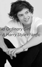 No Ordinary Girl - Harry Styles Fanfic by simonetomlinson