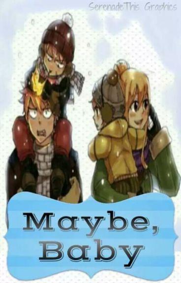 Maybe, Baby (Nalu Fanfiction)