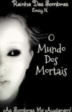 O Mundo Dos Mortais - Rainha Das Sombras by Emy_3103