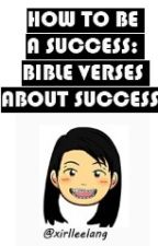 How to be a Success: Bible Verses About Success by SavedByHisGrace
