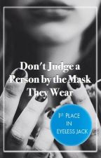 Don't Judge a Person by the Mask They Wear ||Eyeless Jack|| by MissKreepypasta