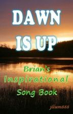 Dawn Is Up (Brian's Inspirational Song Book) by jllum888