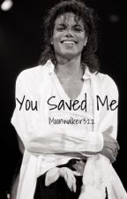 You Saved Me (MJ Fanfic) by Moonwalker322