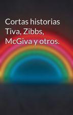 Cortas historias Tiva, Zibbs, McGiva y otros. by inesit