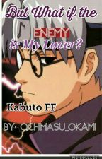 """But what if the enemy is my lover?"" Kakashi's sister Kabuto x reader by ochimasu_okami"