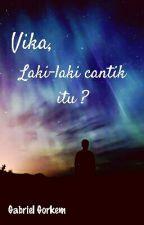 Vika, Laki-laki Cantik Itu ? (BxB) by GabrielGorkem